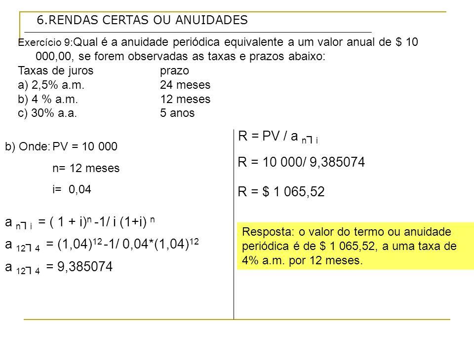 6.RENDAS CERTAS OU ANUIDADES Exercício 9: Qual é a anuidade periódica equivalente a um valor anual de $ 10 000,00, se forem observadas as taxas e praz