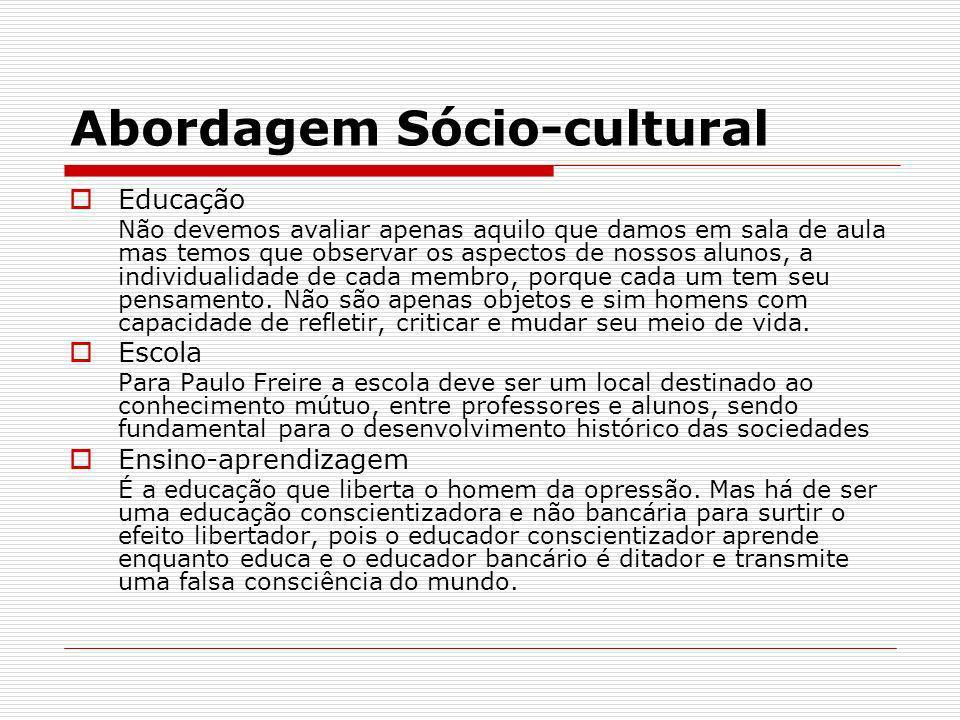 Abordagem Sócio-cultural Educação Não devemos avaliar apenas aquilo que damos em sala de aula mas temos que observar os aspectos de nossos alunos, a i