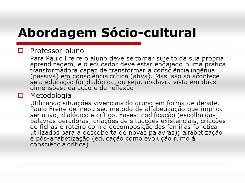 Abordagem Sócio-cultural Professor-aluno Para Paulo Freire o aluno deve se tornar sujeito da sua própria aprendizagem, e o educador deve estar engajad