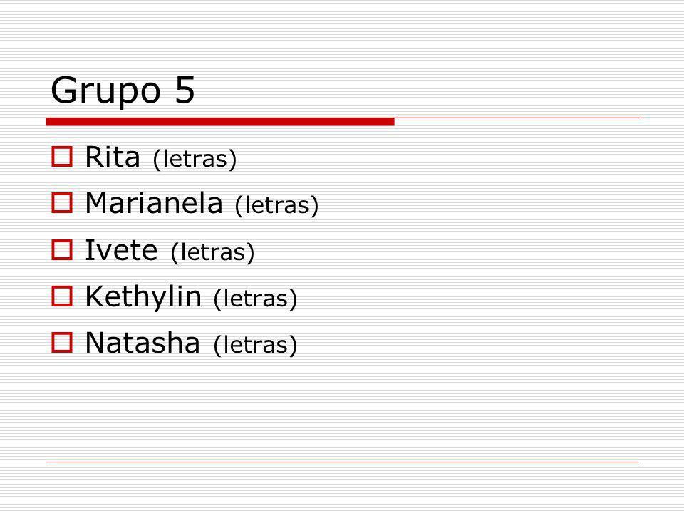 Grupo 5 Rita (letras) Marianela (letras) Ivete (letras) Kethylin (letras) Natasha (letras)
