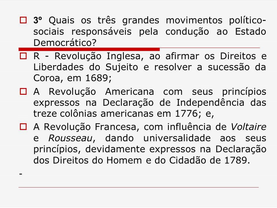 3º Quais os três grandes movimentos político- sociais responsáveis pela condução ao Estado Democrático? R - Revolução Inglesa, ao afirmar os Direitos