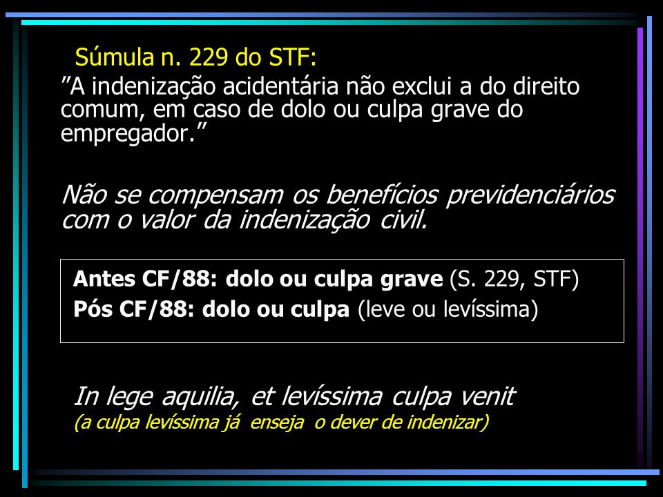 Súmula n. 229 do STF: A indenização acidentária não exclui a do direito comum, em caso de dolo ou culpa grave do empregador. Não se compensam os benef