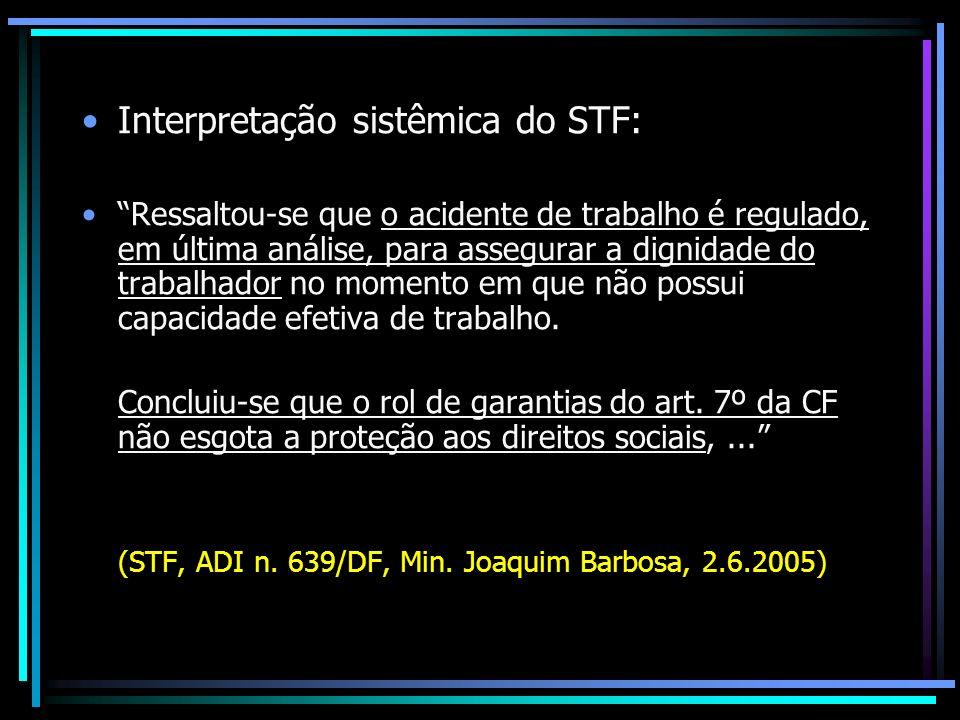 Interpretação sistêmica do STF: Ressaltou-se que o acidente de trabalho é regulado, em última análise, para assegurar a dignidade do trabalhador no momento em que não possui capacidade efetiva de trabalho.