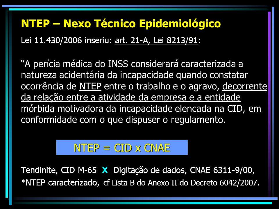 NTEP – Nexo Técnico Epidemiológico Lei 11.430/2006 inseriu: art. 21-A, Lei 8213/91: A perícia médica do INSS considerará caracterizada a natureza acid