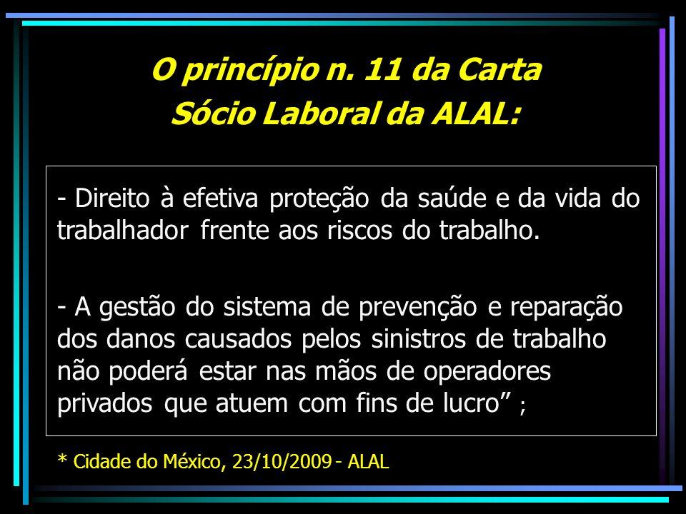 O princípio n. 11 da Carta Sócio Laboral da ALAL: - Direito à efetiva proteção da saúde e da vida do trabalhador frente aos riscos do trabalho. - A ge