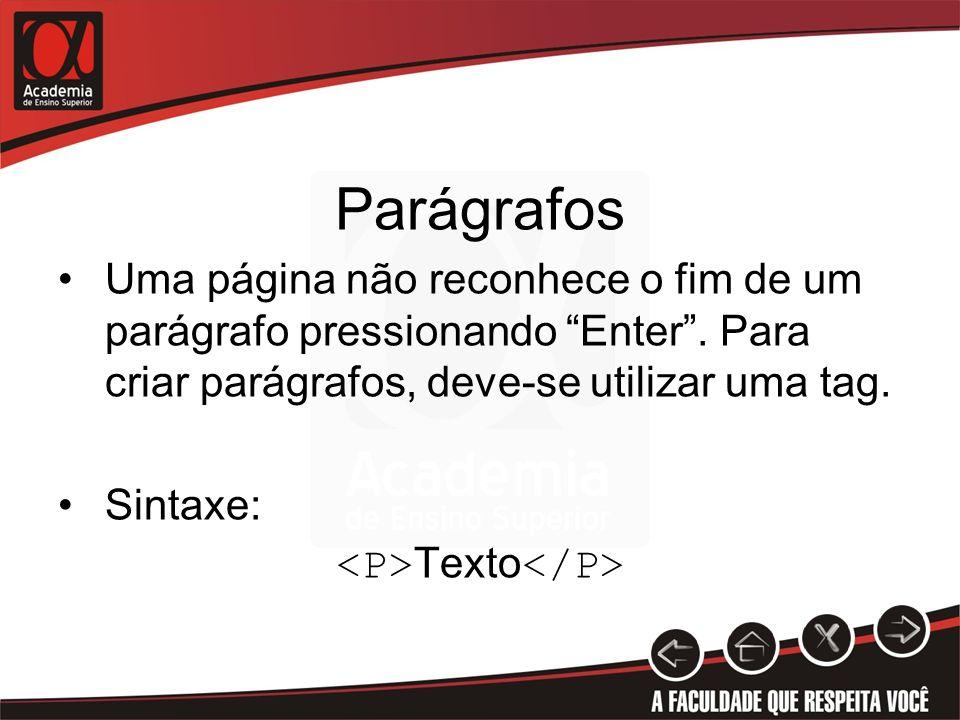 Parágrafos Uma página não reconhece o fim de um parágrafo pressionando Enter. Para criar parágrafos, deve-se utilizar uma tag. Sintaxe: Texto
