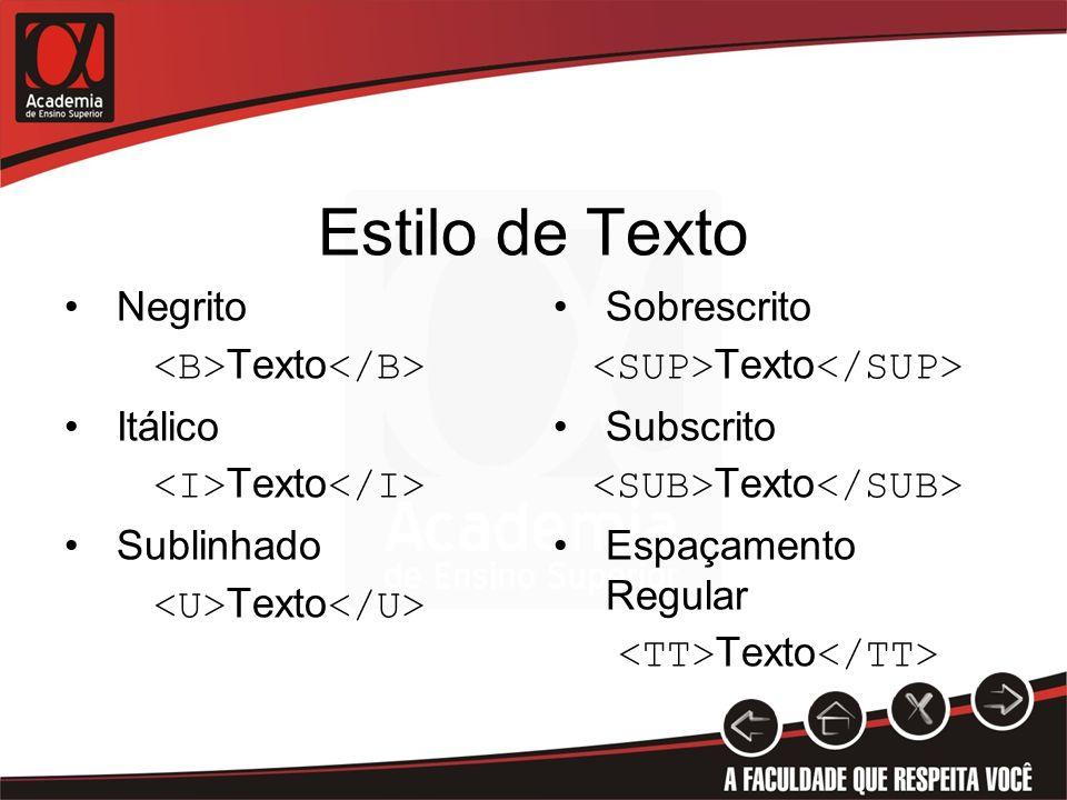 Estilo de Texto Negrito Texto Itálico Texto Sublinhado Texto Sobrescrito Texto Subscrito Texto Espaçamento Regular Texto