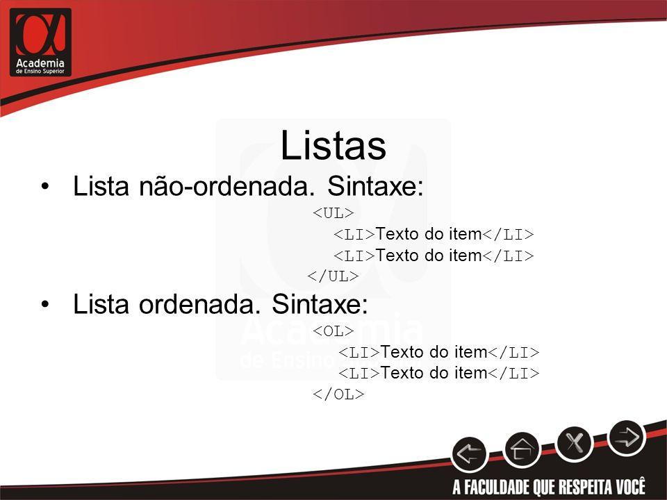 Listas Lista não-ordenada. Sintaxe: Texto do item Lista ordenada. Sintaxe: Texto do item