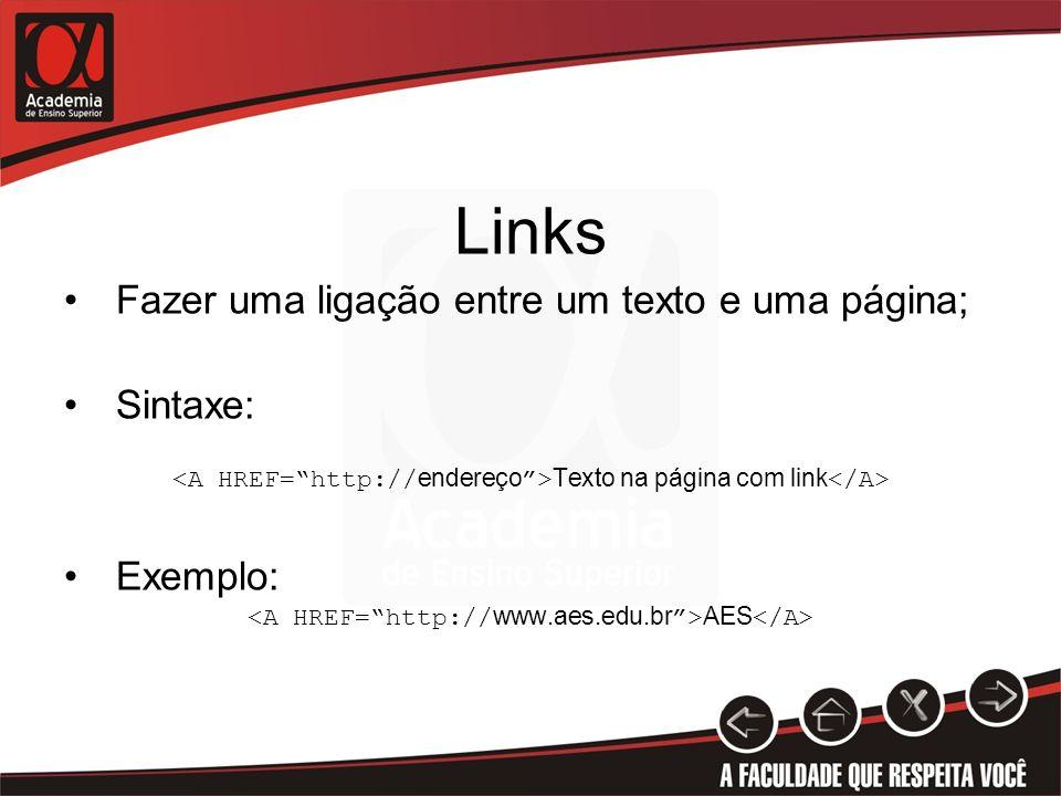 Links Fazer uma ligação entre um texto e uma página; Sintaxe: Texto na página com link Exemplo: AES