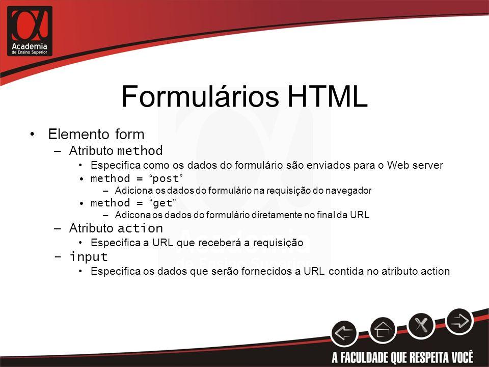 Formulários HTML Elemento form –Atributo method Especifica como os dados do formulário são enviados para o Web server method = post –Adiciona os dados