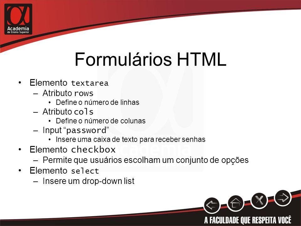 Formulários HTML Elemento textarea –Atributo rows Define o número de linhas –Atributo cols Define o número de colunas –Input password Insere uma caixa