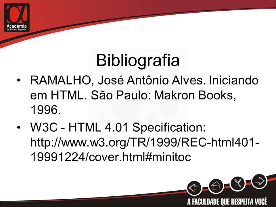 Bibliografia RAMALHO, José Antônio Alves. Iniciando em HTML. São Paulo: Makron Books, 1996. W3C - HTML 4.01 Specification: http://www.w3.org/TR/1999/R