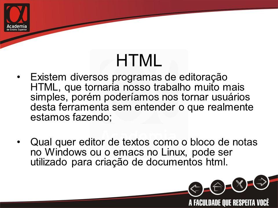 HTML Existem diversos programas de editoração HTML, que tornaria nosso trabalho muito mais simples, porém poderíamos nos tornar usuários desta ferrame