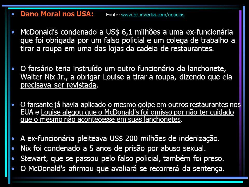 Dano Moral nos USA: Fonte: www.br.invertia.com/noticiaswww.br.invertia.com/noticias McDonald's condenado a US$ 6,1 milhões a uma ex-funcionária que fo