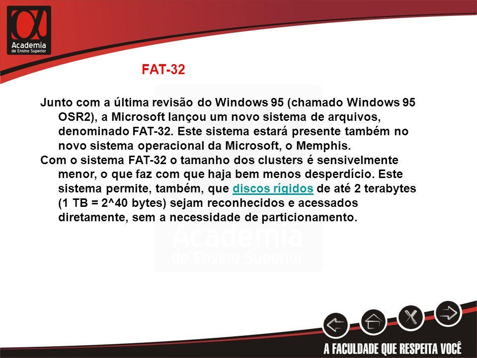 Junto com a última revisão do Windows 95 (chamado Windows 95 OSR2), a Microsoft lançou um novo sistema de arquivos, denominado FAT-32. Este sistema es