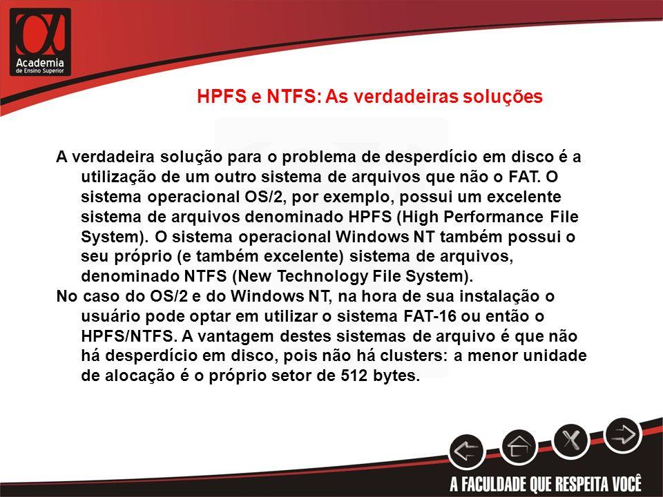 HPFS e NTFS: As verdadeiras soluções A verdadeira solução para o problema de desperdício em disco é a utilização de um outro sistema de arquivos que n