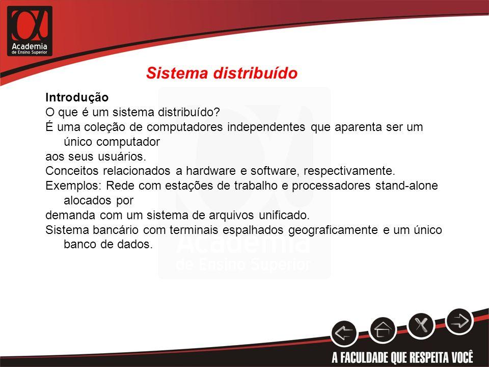 Sistema distribuído Introdução O que é um sistema distribuído? É uma coleção de computadores independentes que aparenta ser um único computador aos se