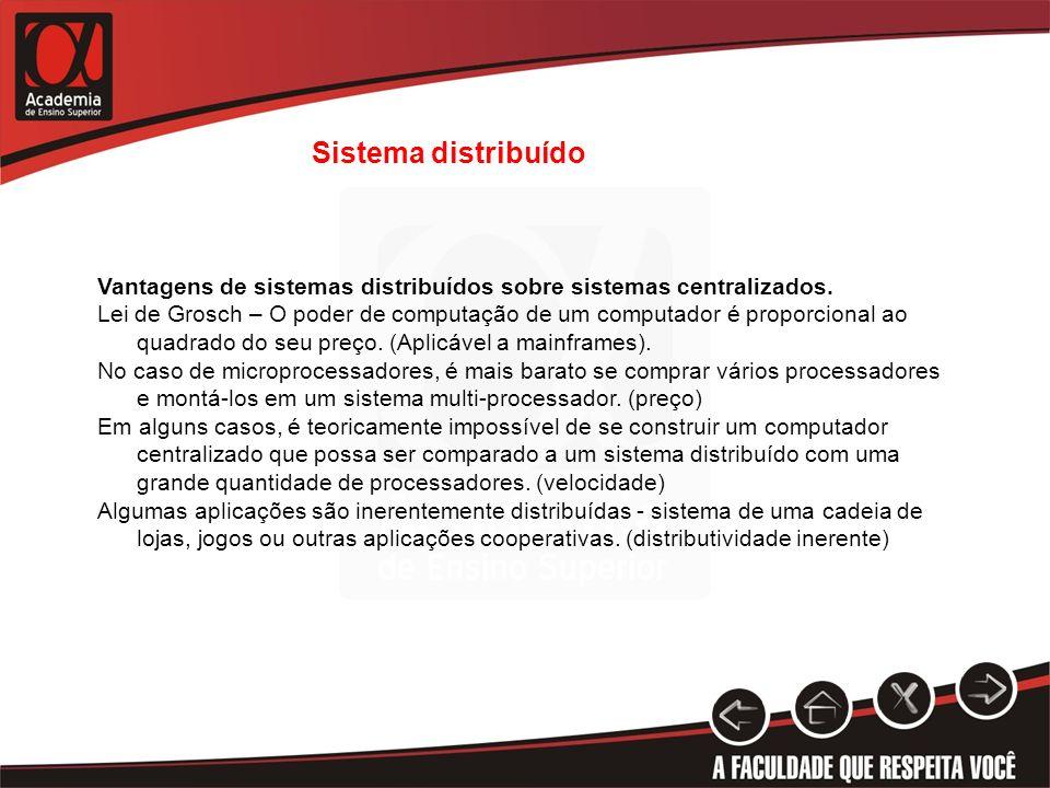 Sistema distribuído Vantagens de sistemas distribuídos sobre sistemas centralizados. Lei de Grosch – O poder de computação de um computador é proporci