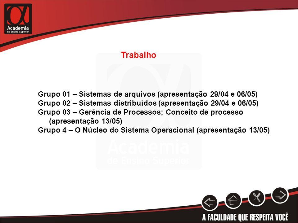 Trabalho Grupo 01 – Sistemas de arquivos (apresentação 29/04 e 06/05) Grupo 02 – Sistemas distribuídos (apresentação 29/04 e 06/05) Grupo 03 – Gerênci