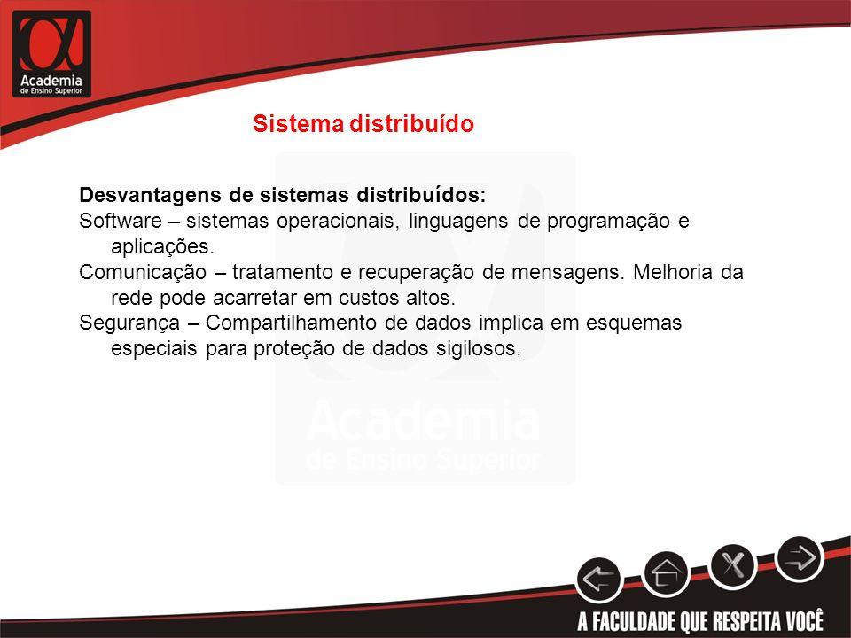 Sistema distribuído Desvantagens de sistemas distribuídos: Software – sistemas operacionais, linguagens de programação e aplicações. Comunicação – tra