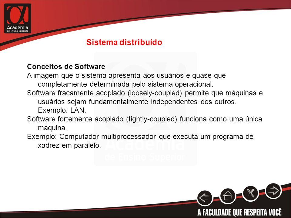 Sistema distribuído Conceitos de Software A imagem que o sistema apresenta aos usuários é quase que completamente determinada pelo sistema operacional