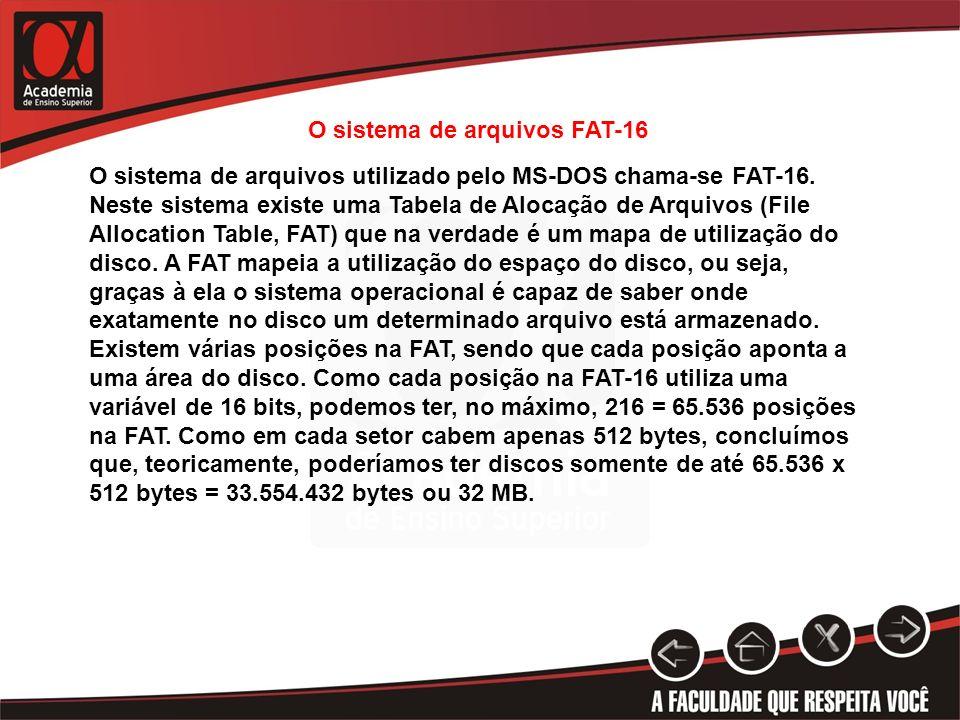 O sistema de arquivos utilizado pelo MS-DOS chama-se FAT-16. Neste sistema existe uma Tabela de Alocação de Arquivos (File Allocation Table, FAT) que