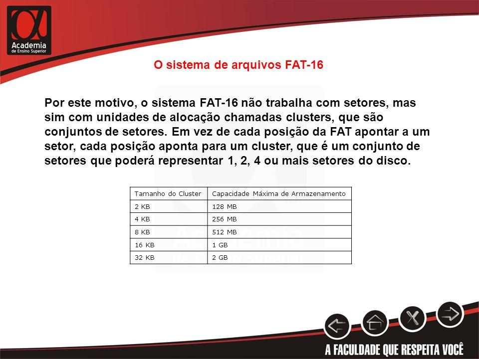 Por este motivo, o sistema FAT-16 não trabalha com setores, mas sim com unidades de alocação chamadas clusters, que são conjuntos de setores. Em vez d