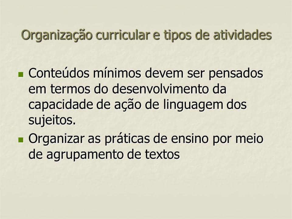 Organização curricular e tipos de atividades Conteúdos mínimos devem ser pensados em termos do desenvolvimento da capacidade de ação de linguagem dos