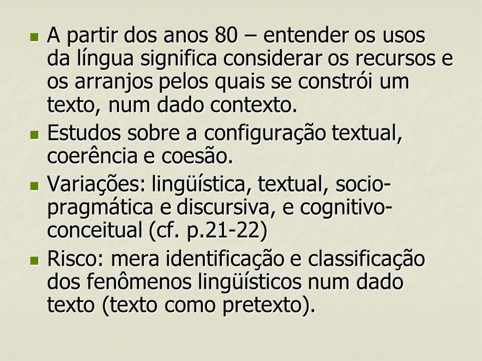 A partir dos anos 80 – entender os usos da língua significa considerar os recursos e os arranjos pelos quais se constrói um texto, num dado contexto.