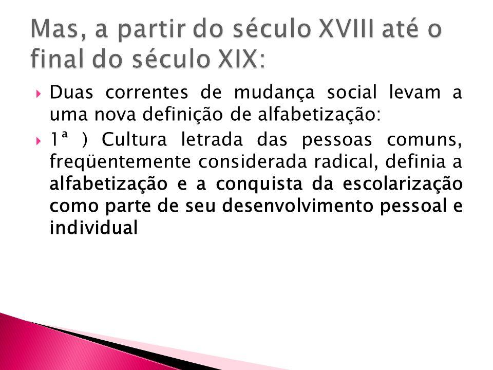 Duas correntes de mudança social levam a uma nova definição de alfabetização: 1ª ) Cultura letrada das pessoas comuns, freqüentemente considerada radi