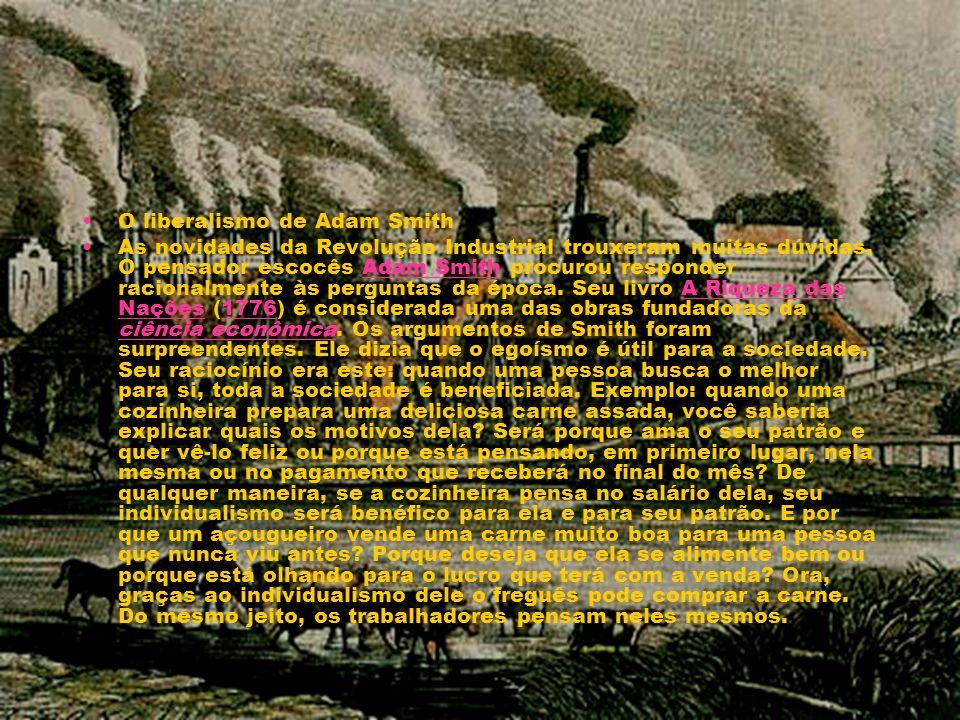 O liberalismo de Adam Smith As novidades da Revolução Industrial trouxeram muitas dúvidas. O pensador escocês Adam Smith procurou responder racionalme