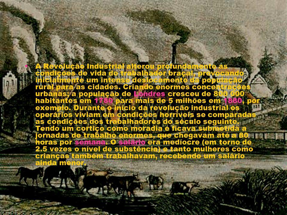 A Revolução Industrial alterou profundamente as condições de vida do trabalhador braçal, provocando inicialmente um intenso deslocamento da população