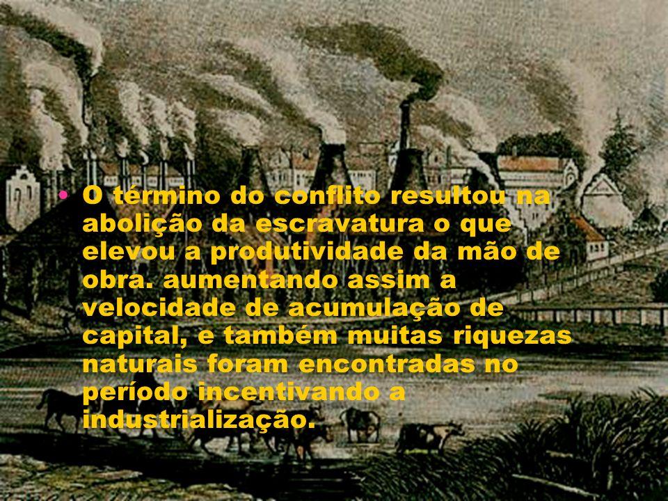 O término do conflito resultou na abolição da escravatura o que elevou a produtividade da mão de obra. aumentando assim a velocidade de acumulação de