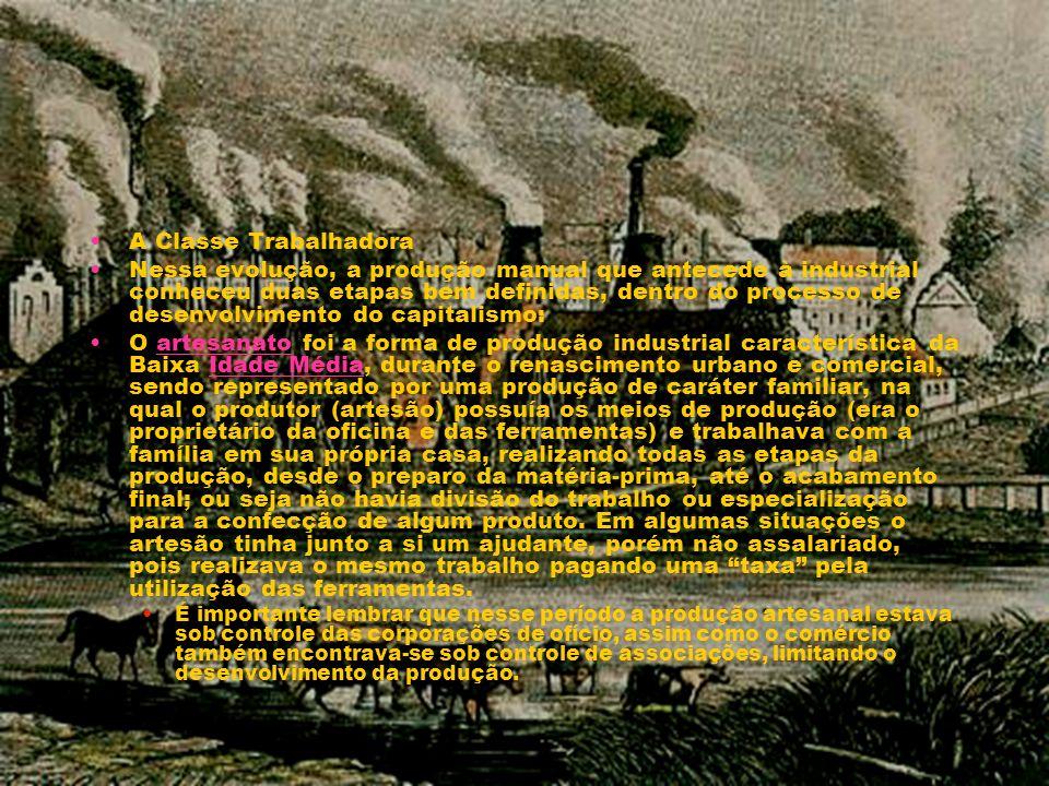 A Classe Trabalhadora Nessa evolução, a produção manual que antecede à industrial conheceu duas etapas bem definidas, dentro do processo de desenvolvi