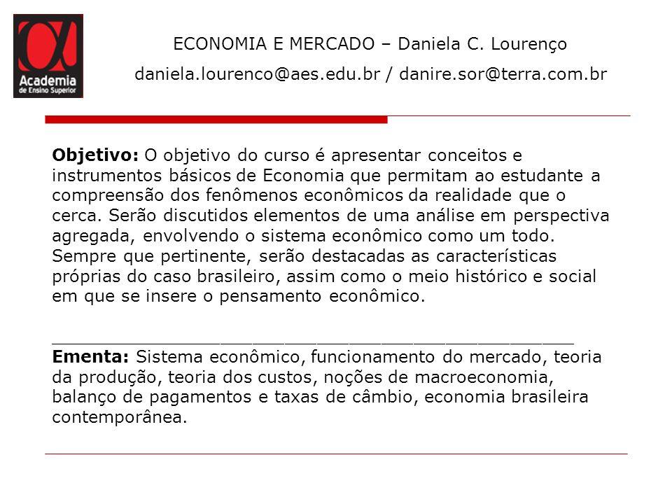 ECONOMIA E MERCADO – Daniela C. Lourenço daniela.lourenco@aes.edu.br / danire.sor@terra.com.br Objetivo: O objetivo do curso é apresentar conceitos e