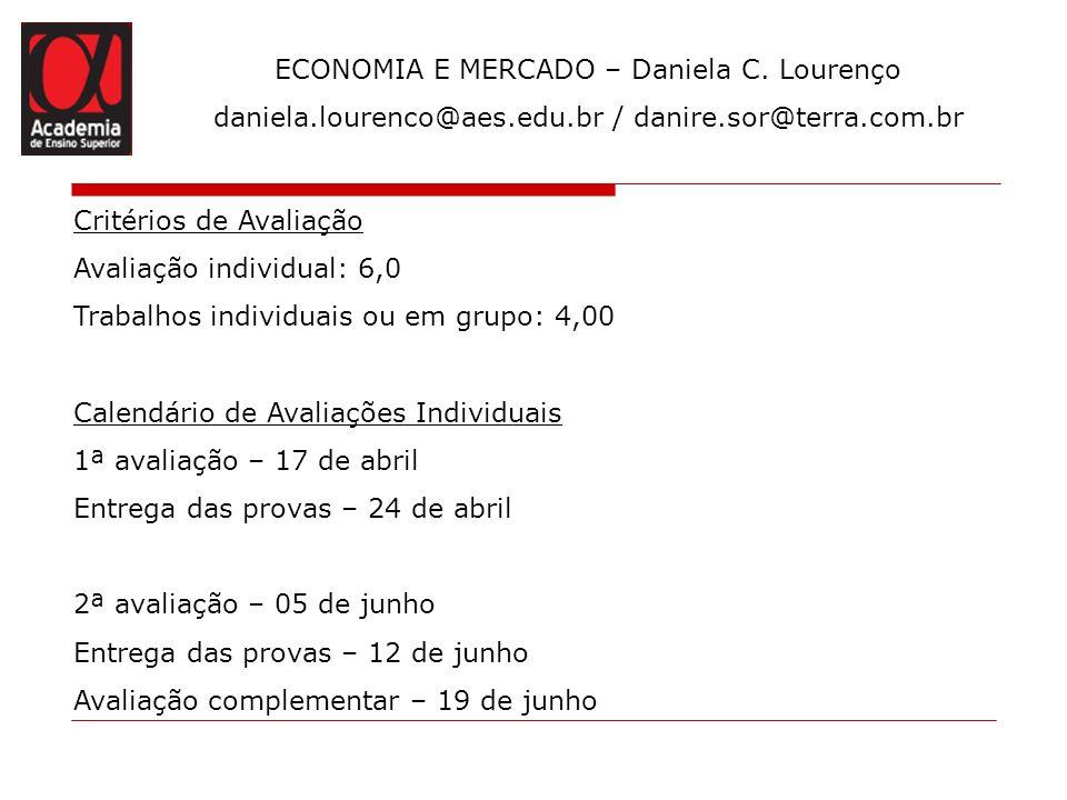 ECONOMIA E MERCADO – Daniela C. Lourenço daniela.lourenco@aes.edu.br / danire.sor@terra.com.br Critérios de Avaliação Avaliação individual: 6,0 Trabal