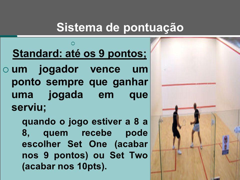 Sistema de pontuação Standard: até os 9 pontos; um jogador vence um ponto sempre que ganhar uma jogada em que serviu; quando o jogo estiver a 8 a 8, q