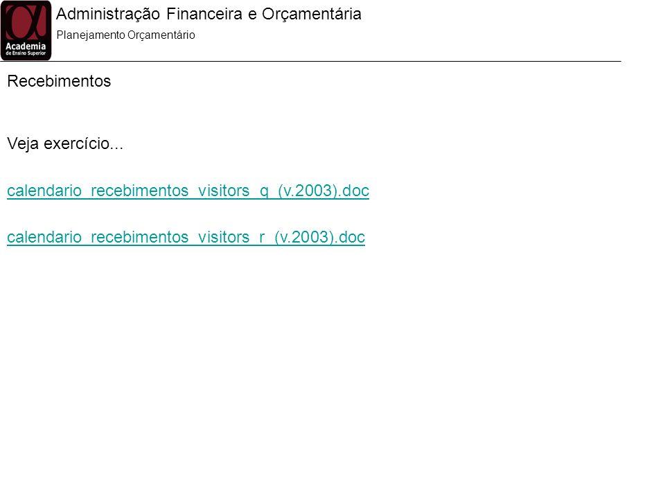 Administração Financeira e Orçamentária Recebimentos Planejamento Orçamentário Veja exercício... calendario_recebimentos_visitors_q_(v.2003).doc calen