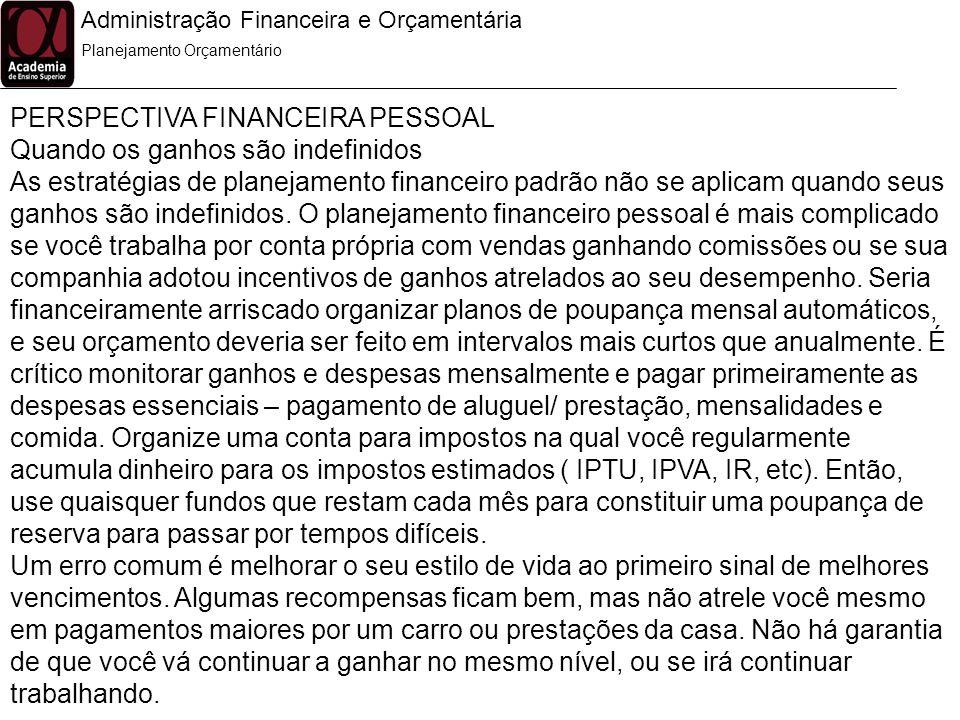 Administração Financeira e Orçamentária PERSPECTIVA FINANCEIRA PESSOAL Quando os ganhos são indefinidos As estratégias de planejamento financeiro padr