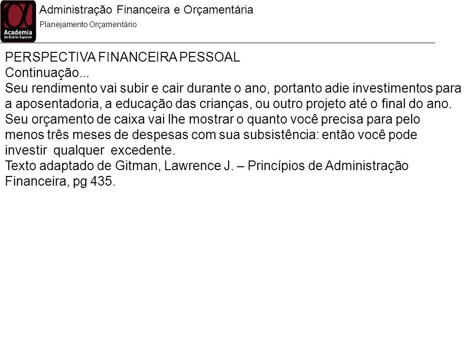 Administração Financeira e Orçamentária ORÇAMENTO DE CAIXA OU PREVISÃO DE CAIXA Planejamento Orçamentário É um demonstrativo das entradas e saídas de caixa planejadas da empresa.