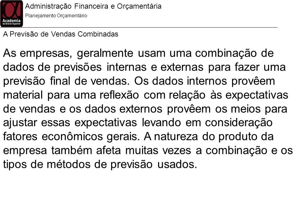 Administração Financeira e Orçamentária A Previsão de Vendas Combinadas Planejamento Orçamentário As empresas, geralmente usam uma combinação de dados