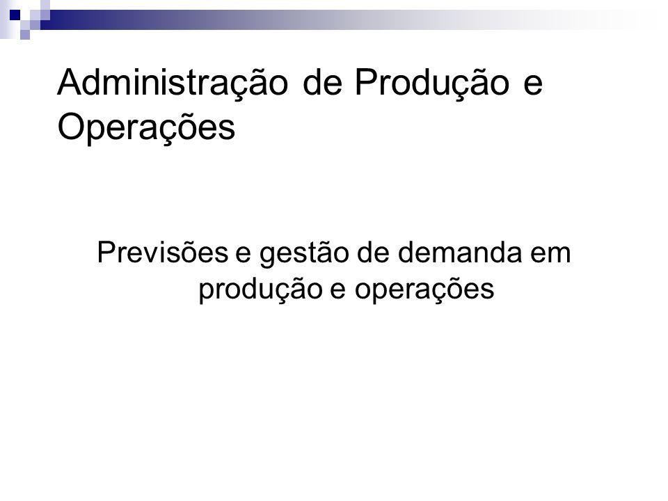 Administração de Produção e Operações Previsões e gestão de demanda em produção e operações