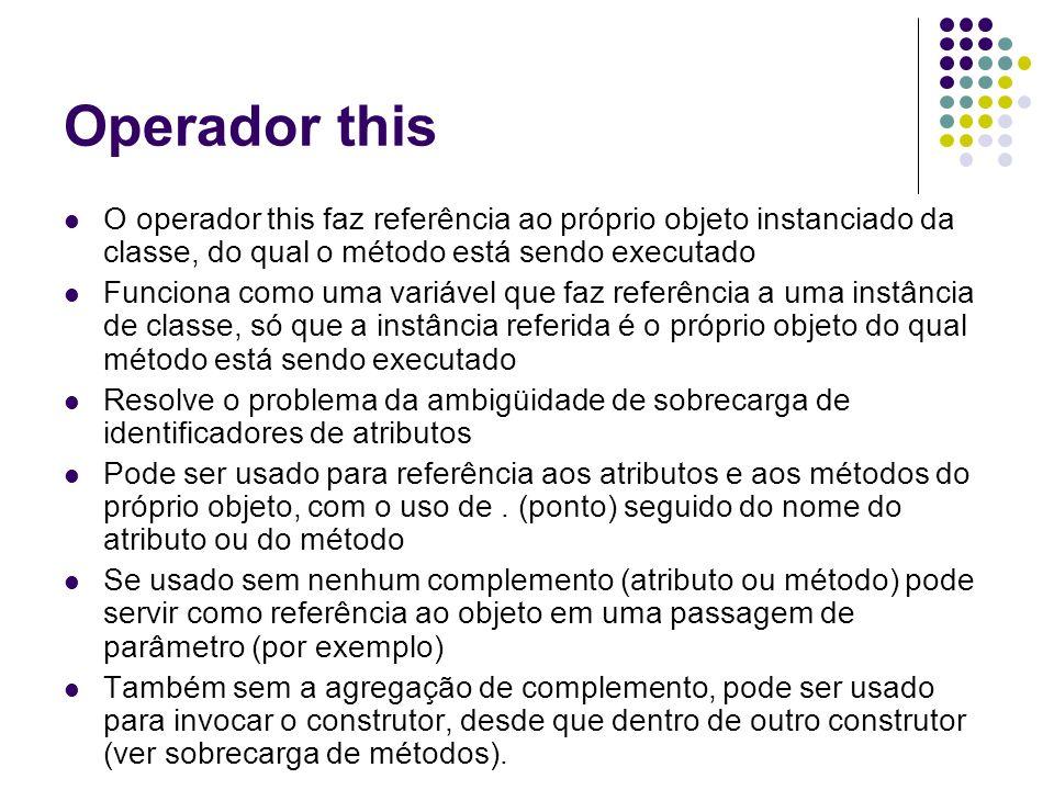 Operador this O operador this faz referência ao próprio objeto instanciado da classe, do qual o método está sendo executado Funciona como uma variável
