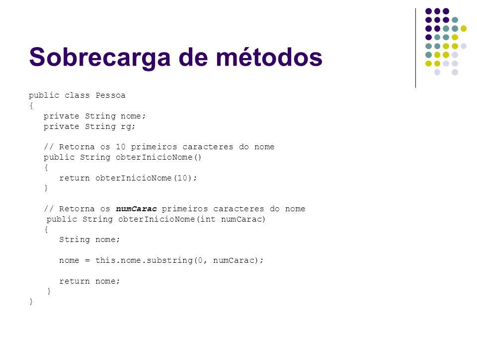 Sobrecarga de métodos public class Pessoa { private String nome; private String rg; // Retorna os 10 primeiros caracteres do nome public String obterI