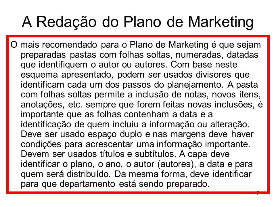 17 A Redação do Plano de Marketing O mais recomendado para o Plano de Marketing é que sejam preparadas pastas com folhas soltas, numeradas, datadas qu