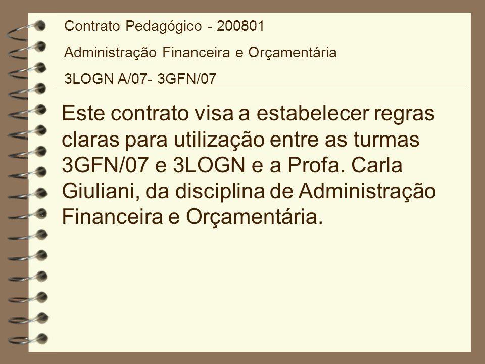 Contrato Pedagógico - 200801 Administração Financeira e Orçamentária 3LOGN A/07- 3GFN/07 Este contrato visa a estabelecer regras claras para utilizaçã