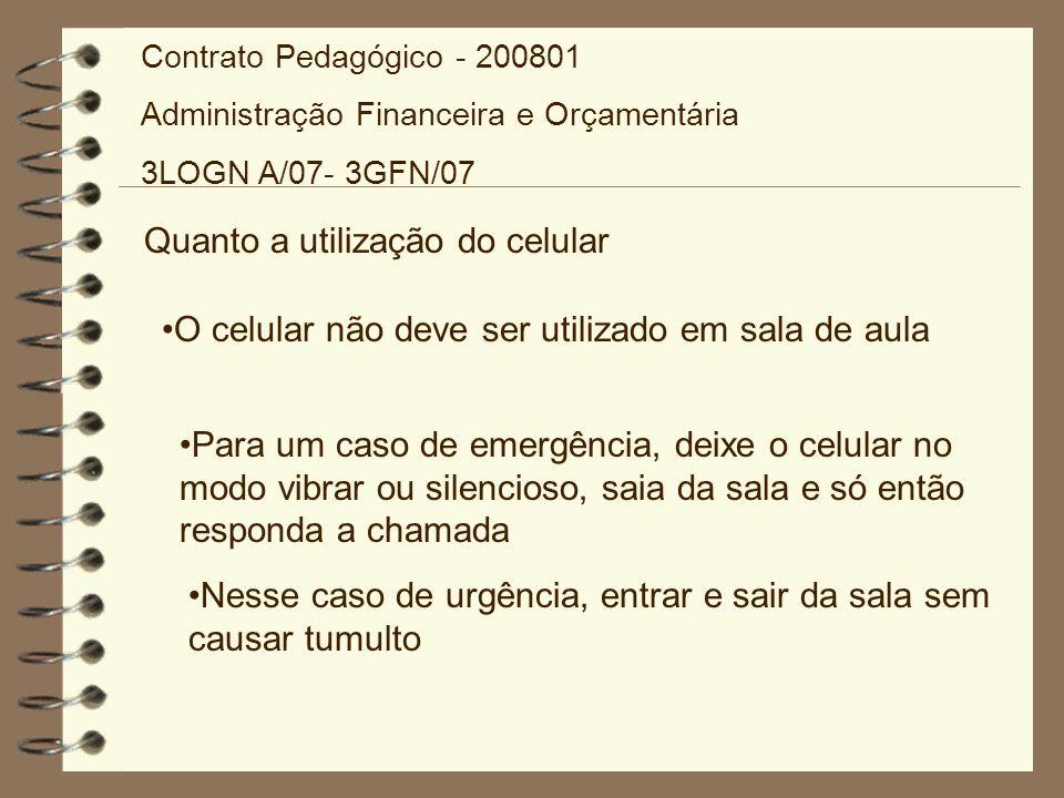 Quanto as datas das avaliações: Se houver qualquer problema, a secretária pode alterar as datas já estabelecidas Contrato Pedagógico - 200801 Administração Financeira e Orçamentária 3LOGN A/07- 3GFN/07