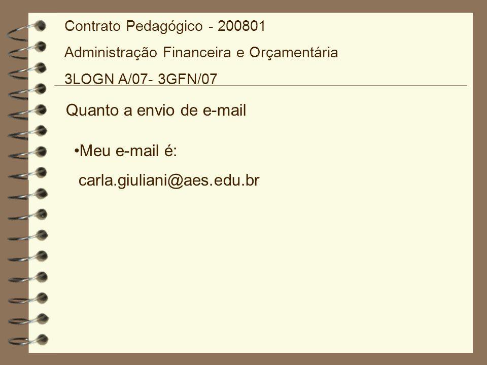 Quanto a envio de e-mail Meu e-mail é: carla.giuliani@aes.edu.br Contrato Pedagógico - 200801 Administração Financeira e Orçamentária 3LOGN A/07- 3GFN