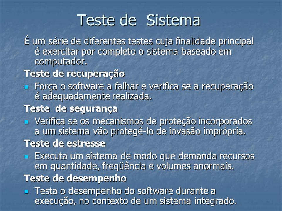Teste de Sistema É um série de diferentes testes cuja finalidade principal é exercitar por completo o sistema baseado em computador. Teste de recupera
