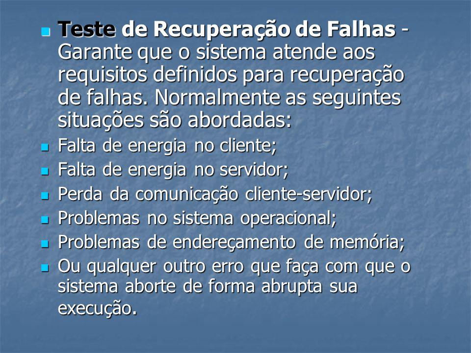 Teste de Recuperação de Falhas - Garante que o sistema atende aos requisitos definidos para recuperação de falhas. Normalmente as seguintes situações
